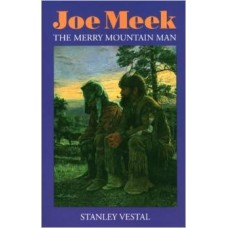 Joe Meek: The Merry Mountain Man by Stanley Vestal