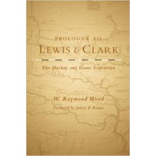 Prologue to Lewis & Clark: The Mackay and Evans Expedition