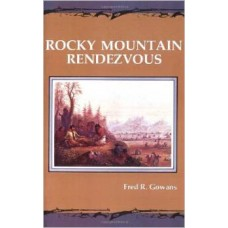 Rocky Mountain Rendezvous by Fred R. Gowans