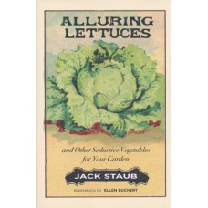 Alluring Lettuces and Other Seductive Vegetables for Your Garden by Jack Staub