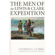 The Men of the Lewis & Clark Expedition by Charles G. Clarke