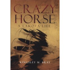 Crazy Horse: A Lakota Life by Kingsley M. Bray