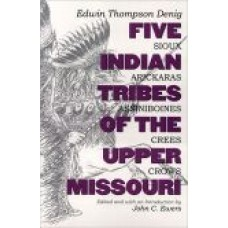Five Indian Tribes of the Upper Missouri: Sioux, Arickaras, Assiniboines, Crees, Crows