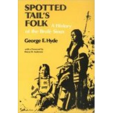 Spotted Tail's Folk: A History of the Brule Sioux
