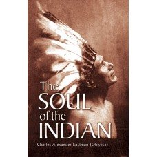 The Soul of the Indian by Charles Alexander Eastman (Ohiyesa)