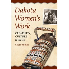 Dakota Women's Work: Creativity, Culture and Exile
