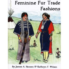 Feminine Fur Trade Fashions by James A. Hanson and Kathryn J. Wilson