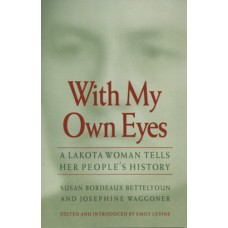 With My Own Eyes : A Lakota Woman Tells Her People's History