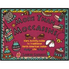More Than Moccasins: A Kid's Activity Guide to Traditional North American Indian Life