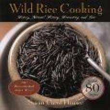 Wild Rice Cooking: History, Natural History, Harvesting and Lore