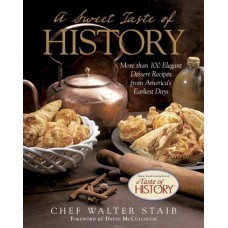 A Sweet Taste of History: More Than 100 Elegant Dessert Recipes from America's Earliest Days