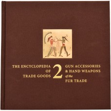 Volume 2 - Gun Accessories & Hand Weapons of the Fur Trade by James A. Hanson