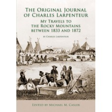 The Original Journal of Charles Larpenteur edited by Michael M. Casler