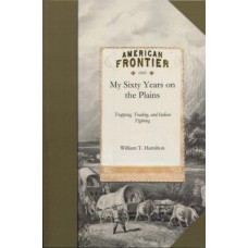 My Sixty Years on the Plains by William T. Hamilton