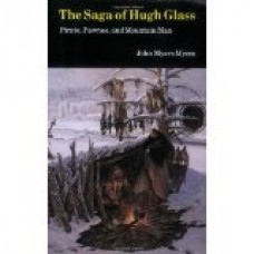 The Saga of Hugh Glass: Pirate, Pawnee, and Mountain Man by John Myers Myers