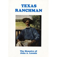 Texas Ranchman: The Memoirs of John A. Loomis