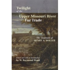 Twilight of the Upper Missouri River Fur Trade: The Journals of Henry A. Boller