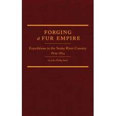 Forging a Fur Empire: Expeditions in the Snake River Country, 1809-1824