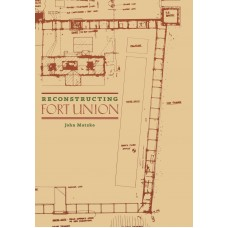 Reconstructing Fort Union by John Matzko