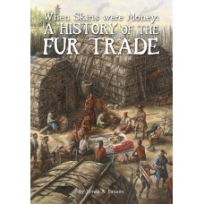 When Skins Were Money: A History of the Fur Trade by James A. Hanson