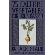 75 Exciting Vegetables for Your Garden by Jack Staub