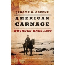 American Carnage: Wounded Knee, 1890 by Jerome A. Greene