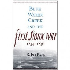 Blue Water Creek and the First Sioux War 1854-1856 by R. Eli Paul