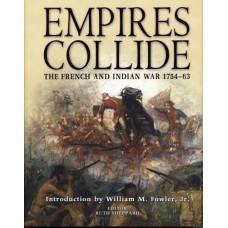 Empires Collide: The French and Indian War 1754-1763 edited by Ruth Sheppard