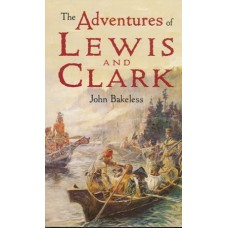 The Adventures of Lewis and Clark by John Bakeless