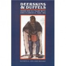 Deerskins & Duffels: Creek Indian Trade with Anglo-America, 1685 - 1815