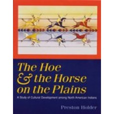 The Hoe & the Horse on the Plains: A Study of Cultural Development among North American Indians