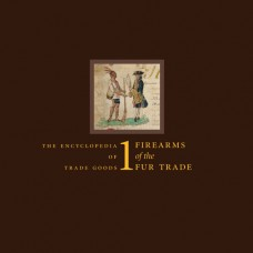 Volume 1 - Firearms of the Fur Trade by James A. Hanson