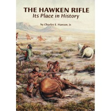 The Hawken Rifle: Its Place in History by Charles E Hanson, Jr.