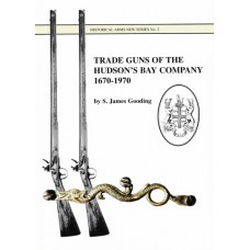 Trade Guns of the Hudson's Bay Company 1670-1970  by S. James Gooding