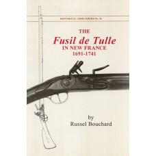 The Fusil de Tulle in New France, 1691-1741 by Russel Bouchard